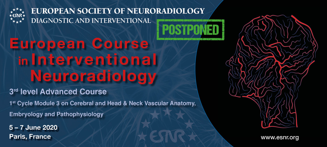08/04/2020 : European Course in Interventional Neuroradiology, 1st Cycle Module 3 is postponed to August 2020!